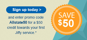 "Sign up today and use promo code ""Allstate50"" to get $50* off your next Jiffy service! - Opens in a new Window"